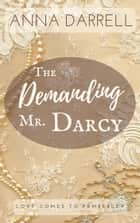 The Demanding Mr. Darcy - A Pride & Prejudice Sensual Intimate ebook by Anna Darrell