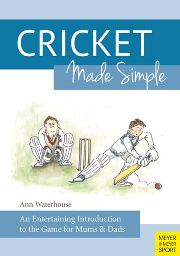 Cricket Made Simple - An Entertaining Introduction to the Game for Mums & Dads ebook by Ann Waterhouse
