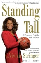 Standing Tall ebook by C. Vivian Stringer,Laura Tucker