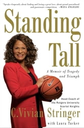 Standing Tall - A Memoir of Tragedy and Triumph ebook by C. Vivian Stringer,Laura Tucker