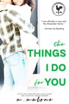 The Things I Do for You ebook by