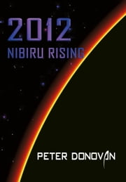 2012 Nibiru Rising ebook by Peter Donovan