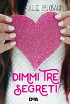 Dimmi tre segreti ebook by Julie Buxbaum, Michela Albertazzi