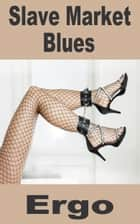 Slave Market Blues ebook by Ergo