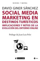 Social Media Marketing en destinos turísticos - Implicaciones y retos de la evolución del entorno online ebook by David Giner Sánchez