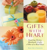 Gifts With Heart - Inspiring Stories, Handmade Crafts and One-Of-A-Kind Ideas ebook by Sammons, Mary Beth,Seton, Susannah
