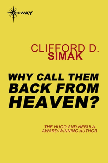 Why Call Them Back from Heaven? ebook by Clifford D. Simak