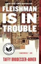 Fleishman Is in Trouble - A Novel ebook by Taffy Brodesser-Akner