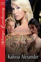 Serving the Wolf's Den ebook by Kalissa Alexander