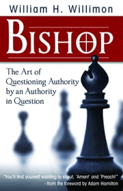 Bishop - The Art of Questioning Authority by an Authority in Question ebook by William H. Willimon