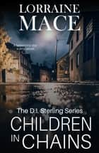 Children in Chains - The DI Sterling Series eBook by Lorraine Mace