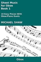 Sheet Music for Oboe: Book 1 ebook by Michael Shaw