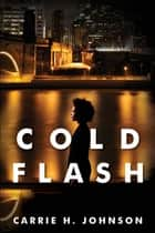 Cold Flash ebook by Carrie H. Johnson