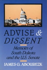 Advise & Dissent: Memoirs of South Dakota and the U.S. Senate ebook by Abourezk, James