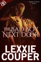 The Bad Boy Next Door - Australian Alpha Male New Adult Erotic Romantic Suspense ebook by Lexxie Couper