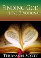 Finding God: Love Devotional ebook by Terryann Scott