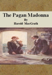 The Pagan Madonna ebook by Harold MacGrath