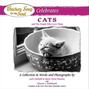 Chicken Soup for the Soul Celebrates Cats and the People Who Love Them - A Collection in Words and Photographs ebook by Jack Canfield,Mark Victor Hansen