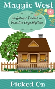 Picked On - Antique Pickers in Paradise Cozy Mystery Series, #3 ebook by Maggie West