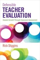 Defensible Teacher Evaluation ebook by Richard (Rick) J. (John) Stiggins