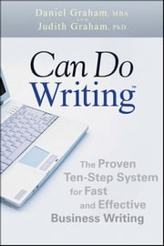 Can Do Writing - The Proven Ten-Step System for Fast and Effective Business Writing ebook by Daniel Graham,Judith Graham