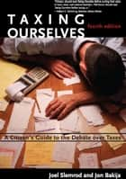 Taxing Ourselves ebook by Joel Slemrod,Jon Bakija