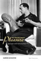 The Trouble with Pleasure ebook by Aaron Schuster