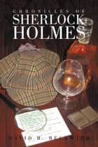 Chronicles of Sherlock Holmes ebook by David B. Beckwith