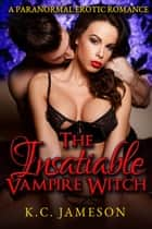 The Insatiable Vampire Witch ebook by K.C.Jameson