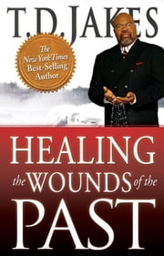 Healing the Wounds of the Past ebook by T. D. Jakes