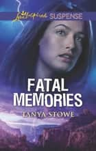 Fatal Memories ebook by Tanya Stowe