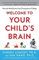 Welcome to Your Child's Brain ebook by Sam Wang,Sandra Aamodt