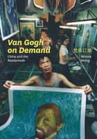 Van Gogh on Demand - China and the Readymade ebook by Winnie Wong