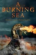 A Burning Sea - The third instalment in Theodore Brun's Viking epic, The Wanderer Chronicles ebook by Theodore Brun