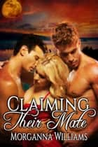 Claiming Their Mate ebook by Morganna Williams