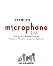Eargle's The Microphone Book - From Mono to Stereo to Surround - A Guide to Microphone Design and Application ebook by Ray A. Rayburn