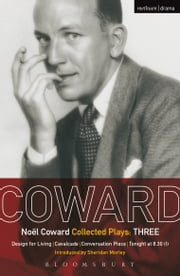 Coward Plays: 3 - Design for Living; Cavalcade; Conversation Piece; Tonight at 8.30 (i); Still Life ebook by Noël Coward