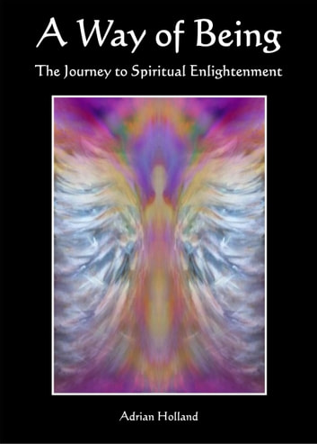A Way of Being: The Journey to Spiritual Enlightenment ekitaplar by Adrian Holland