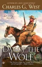 Day of the Wolf ebook by Charles G. West