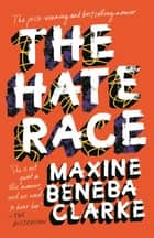 The Hate Race ebook by Maxine Beneba Clarke