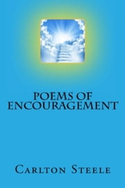 Poems Of Encouragement ebook by Carlton Steele
