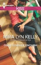 Once is Never Enough ebook by Mira Lyn Kelly