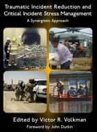 Traumatic Incident Reduction and Critical Incident Stress Management: A Synergistic Approach ebook by Victor R. Volkman,John Durkin