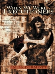When We Were Executioners ebook by J.M. McDermott
