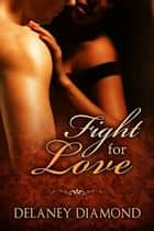Fight for Love ebook by Delaney Diamond