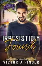Irresistibly Found ebook by Victoria Pinder