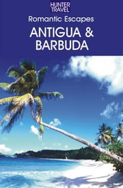 Romantic Escapes Antigua & Barbuda ebook by Paris  Permenter