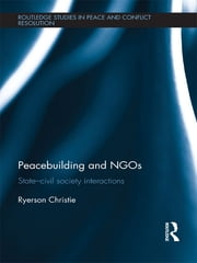 Peacebuilding and NGOs - State-Civil Society Interactions ebook by Ryerson Christie