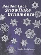 Beaded Lace Snowflake Ornaments ebook by Sandra D Halpenny
