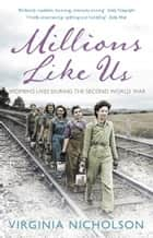 Millions Like Us - Women's Lives in the Second World War ebook by Virginia Nicholson